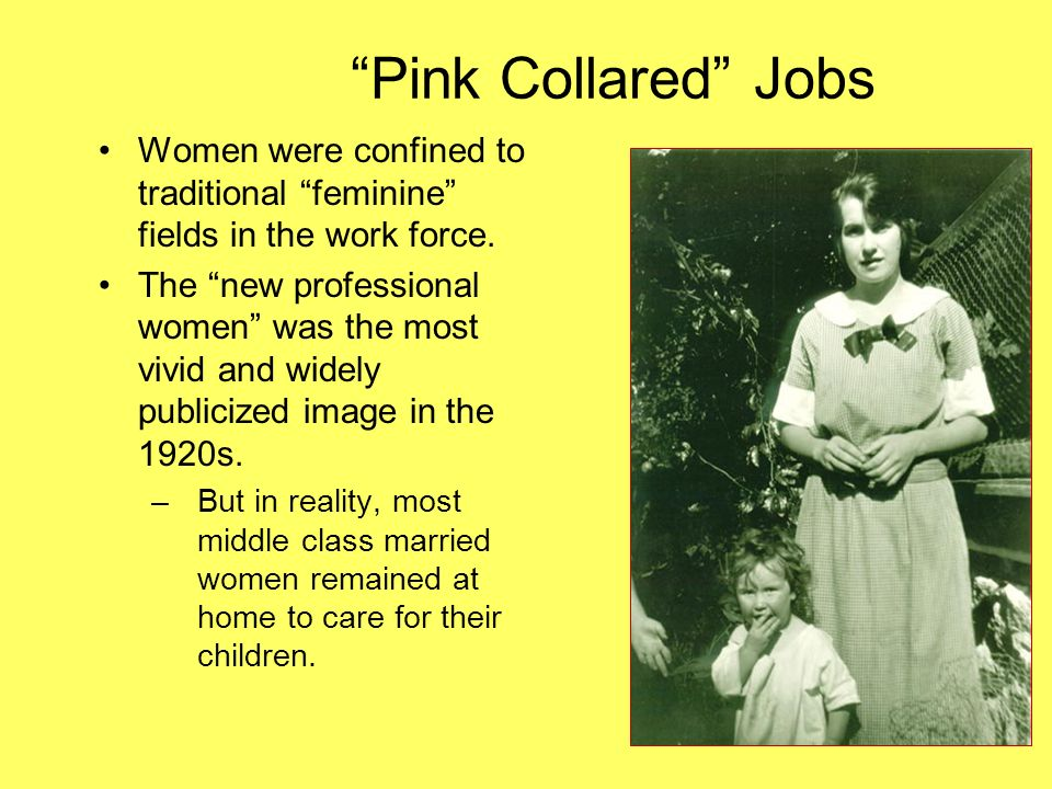 Pink Collared Jobs Women were confined to traditional feminine fields in the work force. The new professional women was the most vivid and widely publ