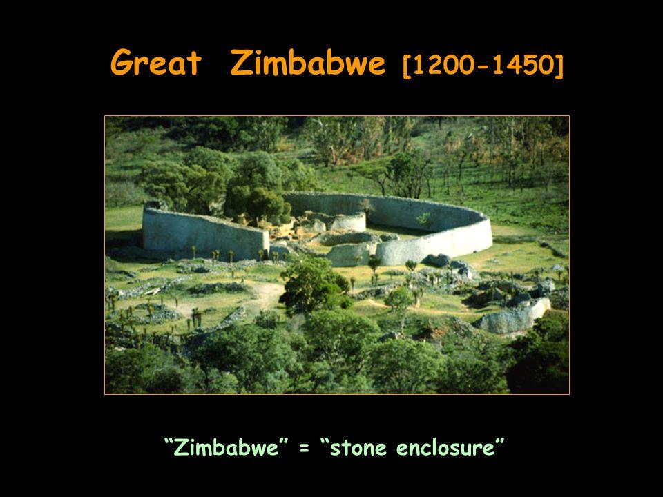 Great Zimbabwe [1200-1450] Zimbabwe = stone enclosure