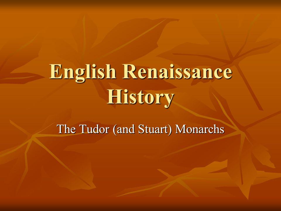 English Renaissance History The Tudor (and Stuart) Monarchs