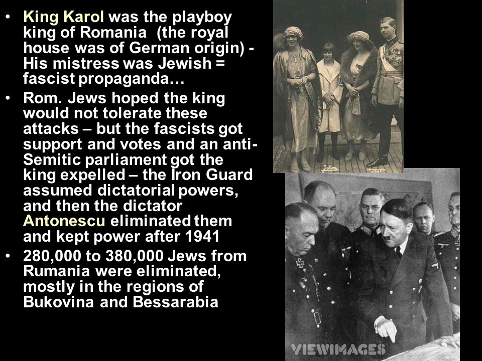 King Karol was the playboy king of Romania (the royal house was of German origin) - His mistress was Jewish = fascist propaganda… Rom.
