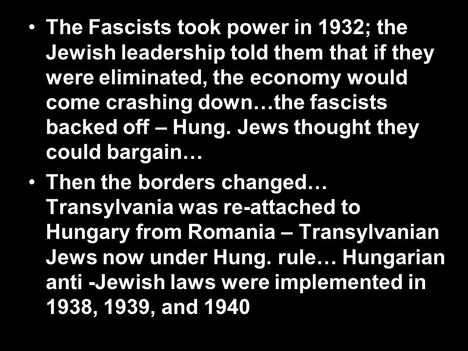 The Fascists took power in 1932; the Jewish leadership told them that if they were eliminated, the economy would come crashing down…the fascists backe