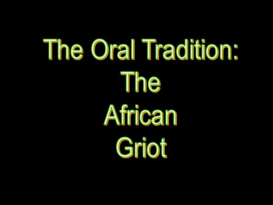 What is a Griot ? Storyteller Tribal Historian Genealogist Musician (Troubadour)
