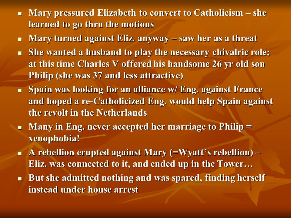Mary pressured Elizabeth to convert to Catholicism – she learned to go thru the motions Mary pressured Elizabeth to convert to Catholicism – she learn