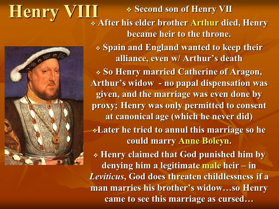 Henry VIII Second son of Henry VII Second son of Henry VII After his elder brother Arthur died, Henry became heir to the throne. After his elder broth