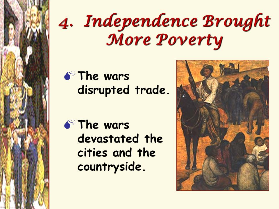 4. Independence Brought More Poverty The wars disrupted trade. The wars devastated the cities and the countryside.
