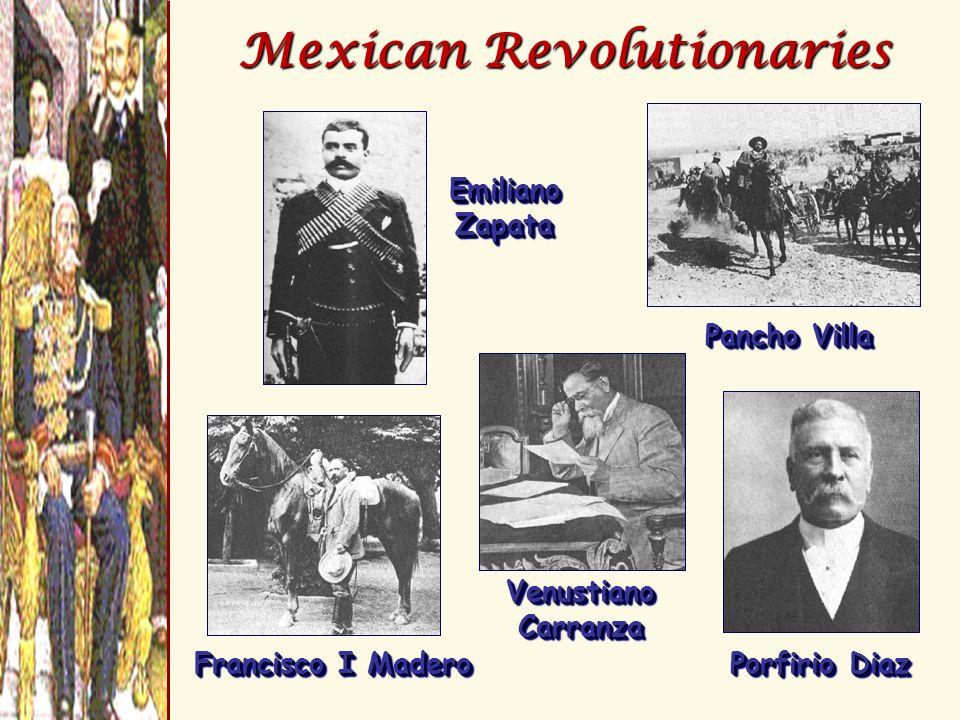 Mexican Revolutionaries Emiliano Zapata Francisco I Madero Venustiano Carranza Porfirio Diaz Pancho Villa