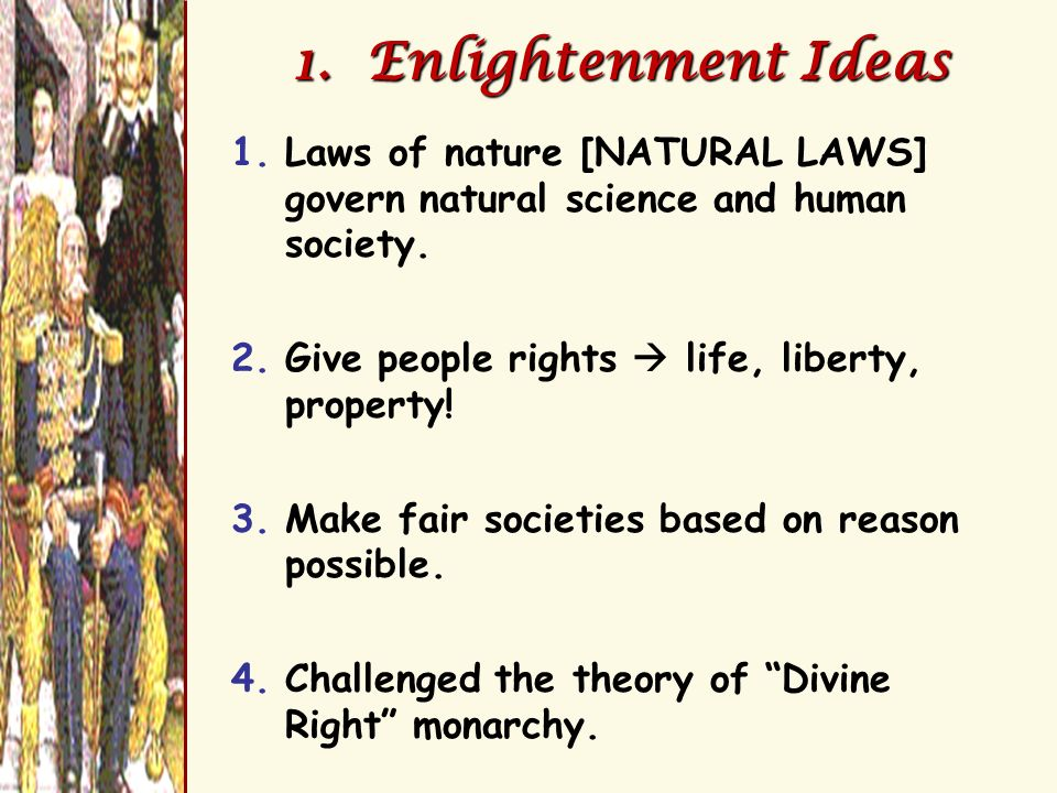 1.Enlightenment Ideas 1.Laws of nature [NATURAL LAWS] govern natural science and human society.