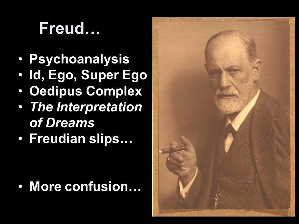 Freud… Psychoanalysis Id, Ego, Super Ego Oedipus Complex The Interpretation of Dreams Freudian slips… More confusion…