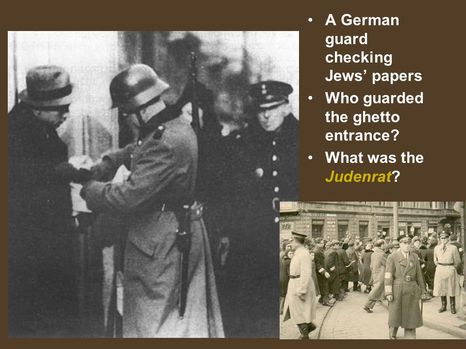 A German guard checking Jews papers Who guarded the ghetto entrance? What was the Judenrat?