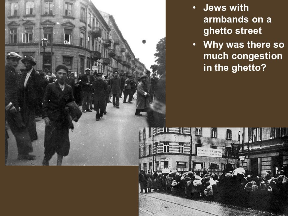 Jews with armbands on a ghetto street Why was there so much congestion in the ghetto?