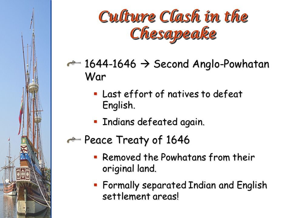 1644-1646 Second Anglo-Powhatan War Last effort of natives to defeat English. Last effort of natives to defeat English. Indians defeated again. Indian