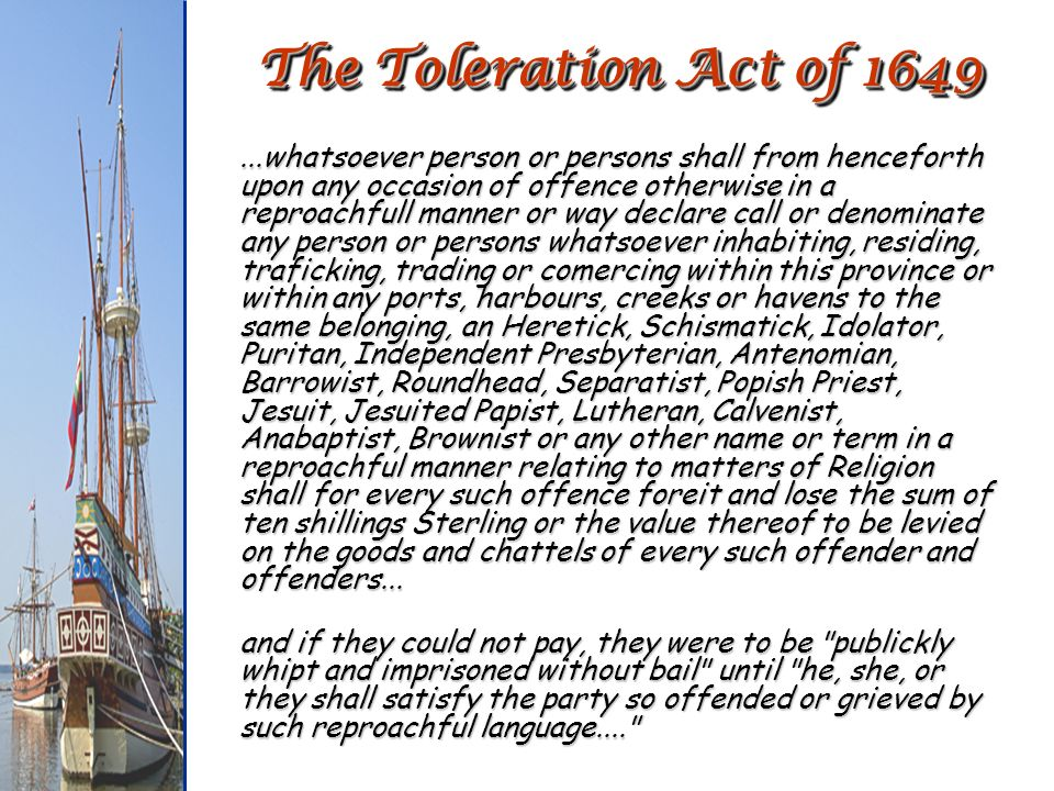The Toleration Act of 1649...whatsoever person or persons shall from henceforth upon any occasion of offence otherwise in a reproachfull manner or way