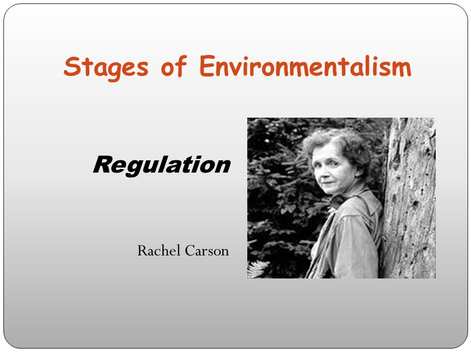 Stages of Environmentalism Regulation Rachel Carson