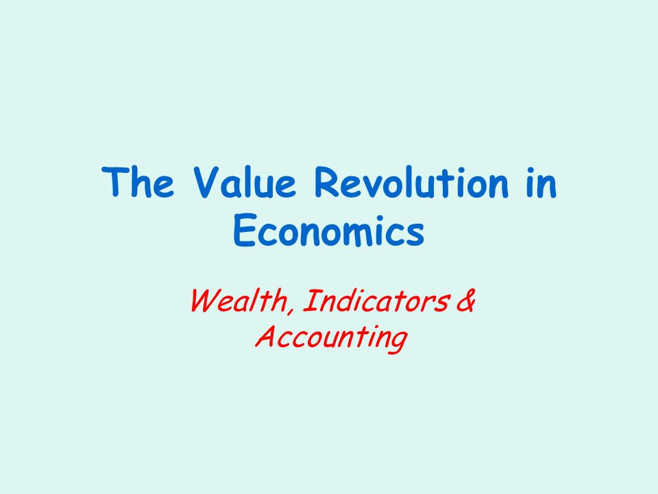 The Value Revolution in Economics Wealth, Indicators & Accounting