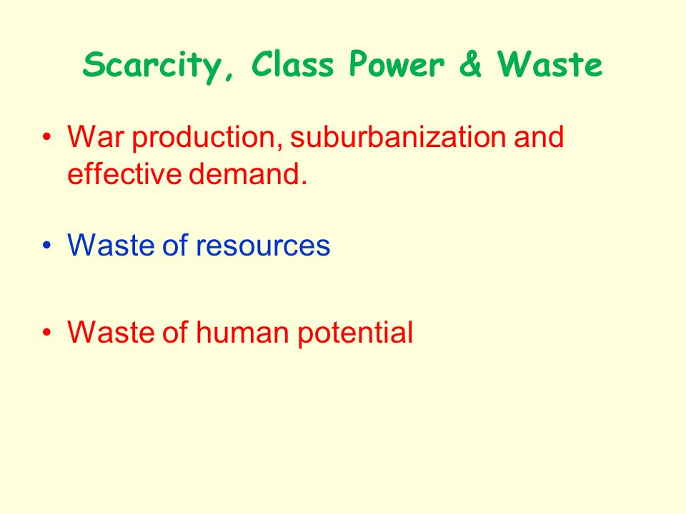 Scarcity, Class Power & Waste War production, suburbanization and effective demand.