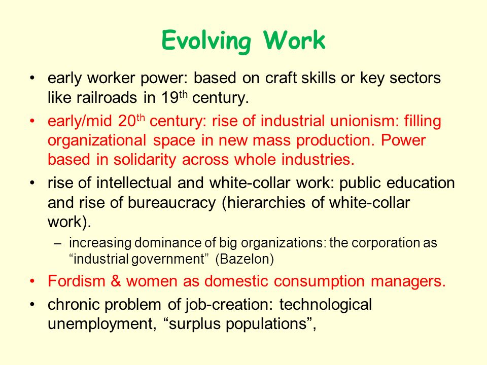 Evolving Work early worker power: based on craft skills or key sectors like railroads in 19 th century.