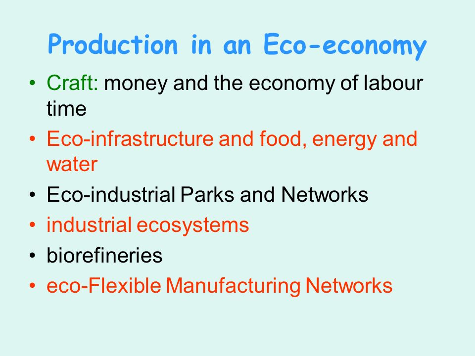 Production in an Eco-economy Craft: money and the economy of labour time Eco-infrastructure and food, energy and water Eco-industrial Parks and Networks industrial ecosystems biorefineries eco-Flexible Manufacturing Networks
