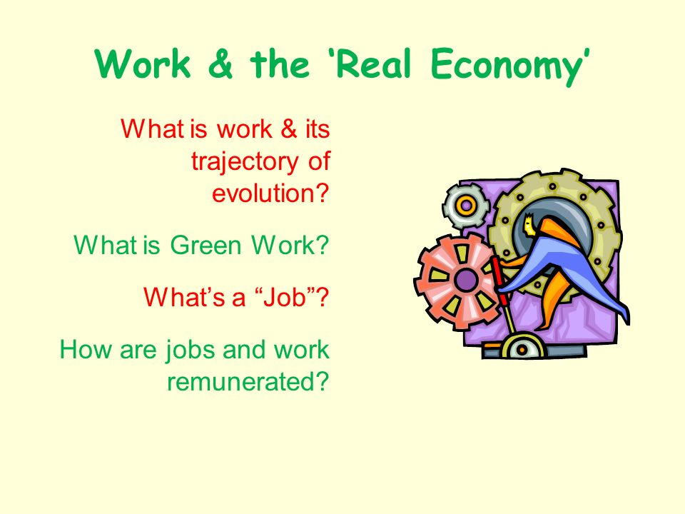 Work & the Real Economy What is work & its trajectory of evolution.