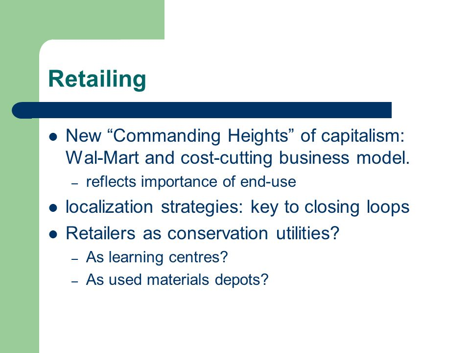 Retailing New Commanding Heights of capitalism: Wal-Mart and cost-cutting business model.