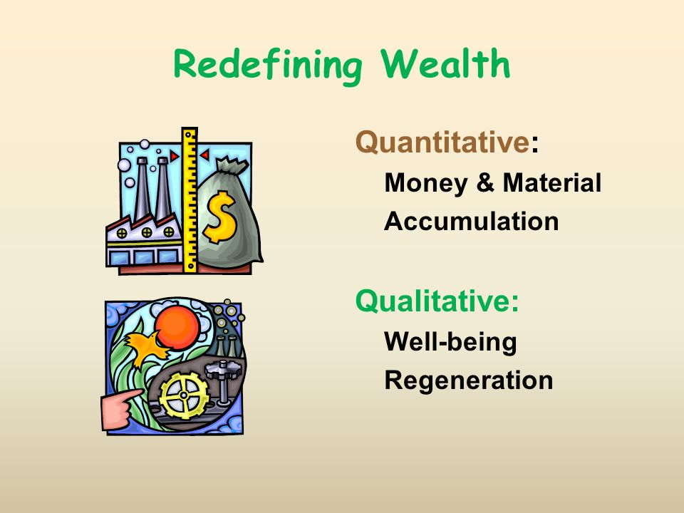 Quantitative: Money & Material Accumulation Qualitative: Well-being Regeneration