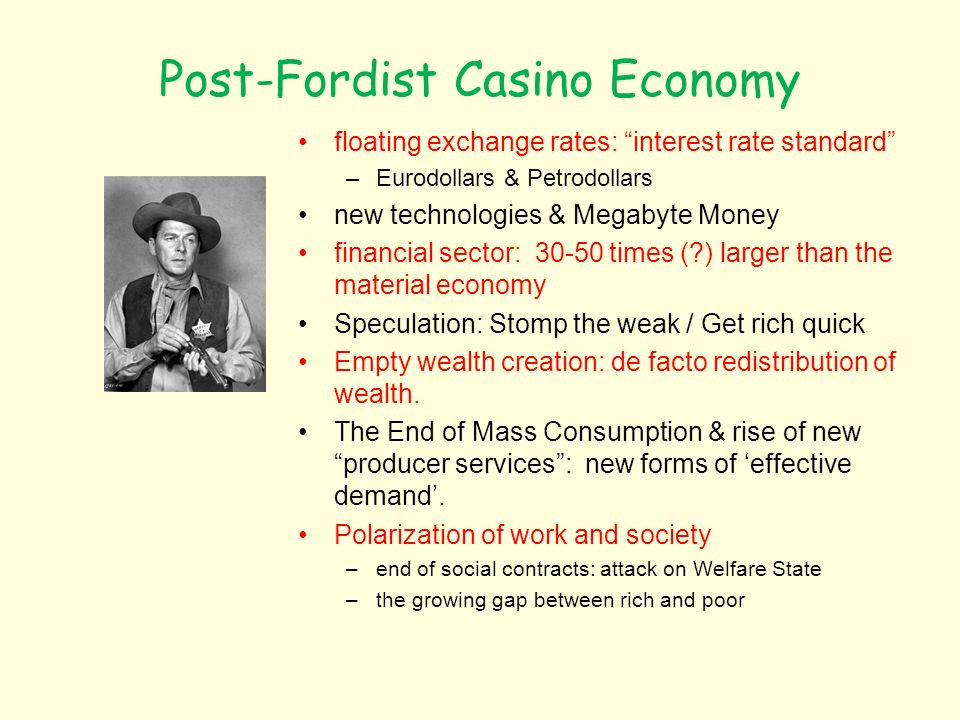 Post-Fordist Casino Economy floating exchange rates: interest rate standard –Eurodollars & Petrodollars new technologies & Megabyte Money financial se