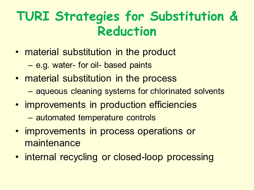 TURI Strategies for Substitution & Reduction material substitution in the product –e.g.