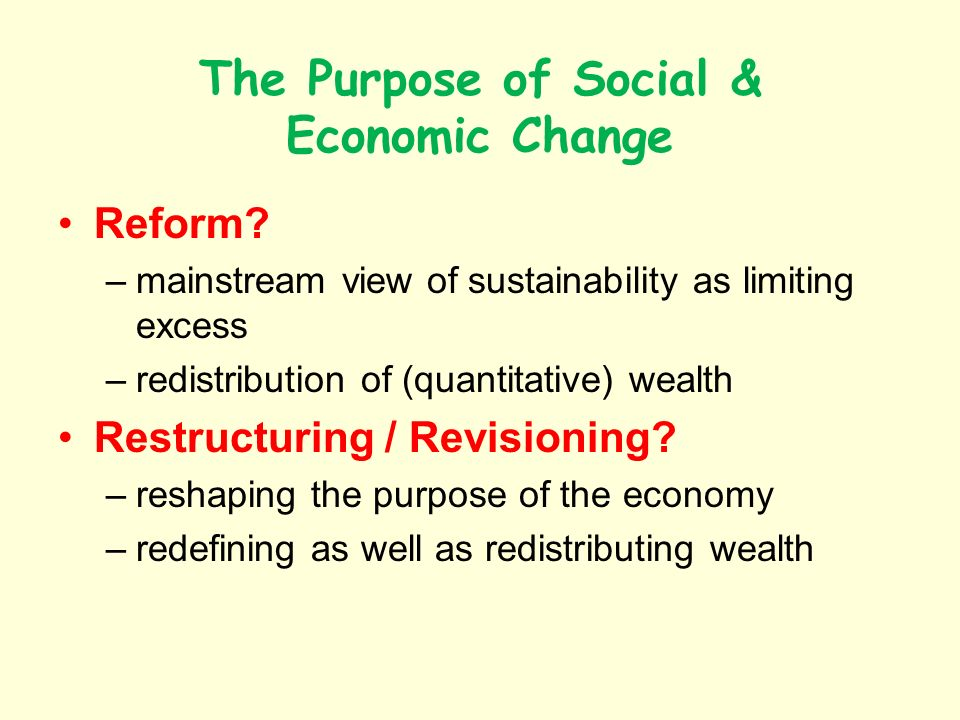 The Purpose of Social & Economic Change Reform.