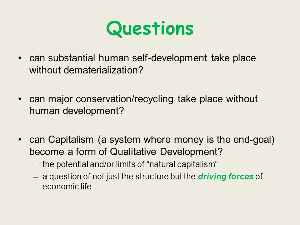 Questions can substantial human self-development take place without dematerialization.