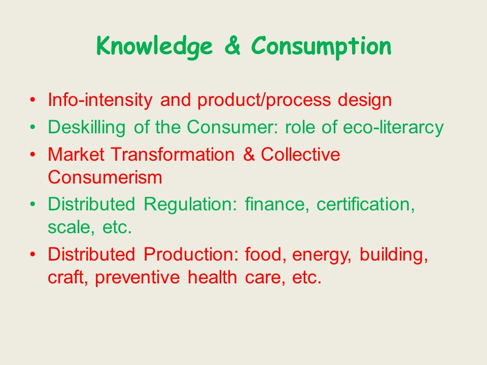 Knowledge & Consumption Info-intensity and product/process design Deskilling of the Consumer: role of eco-literarcy Market Transformation & Collective