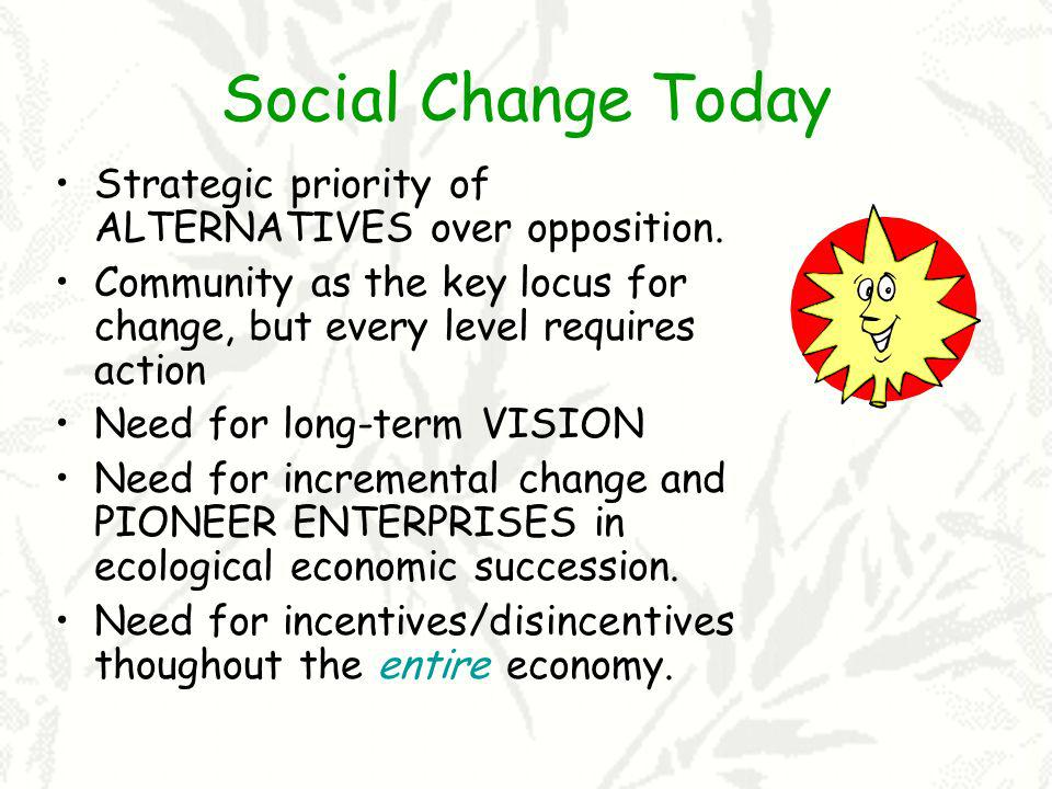 Social Change Today Strategic priority of ALTERNATIVES over opposition.