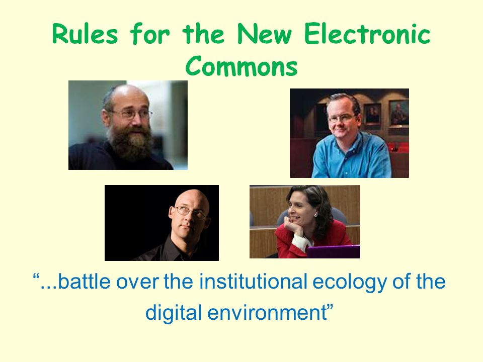 Rules for the New Electronic Commons...battle over the institutional ecology of the digital environment