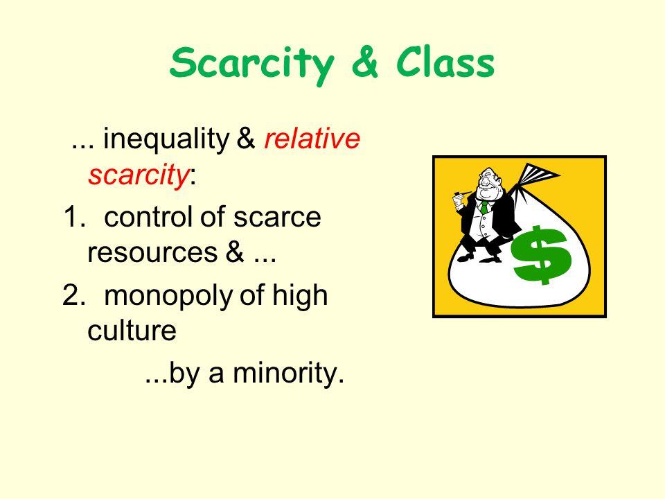 Scarcity & Class... inequality & relative scarcity: 1.