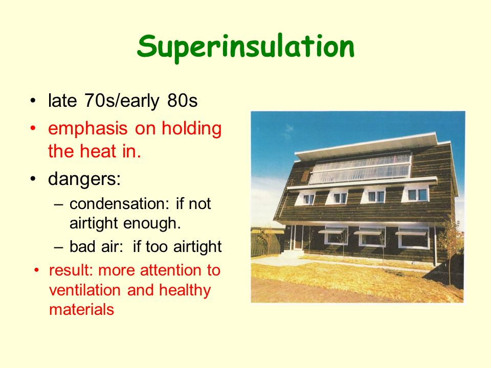 Superinsulation late 70s/early 80s emphasis on holding the heat in.