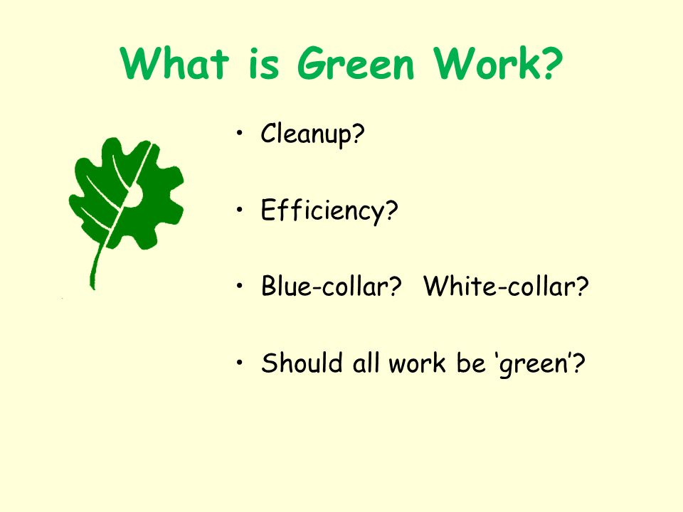 What is Green Work? Cleanup? Efficiency? Blue-collar? White-collar? Should all work be green?