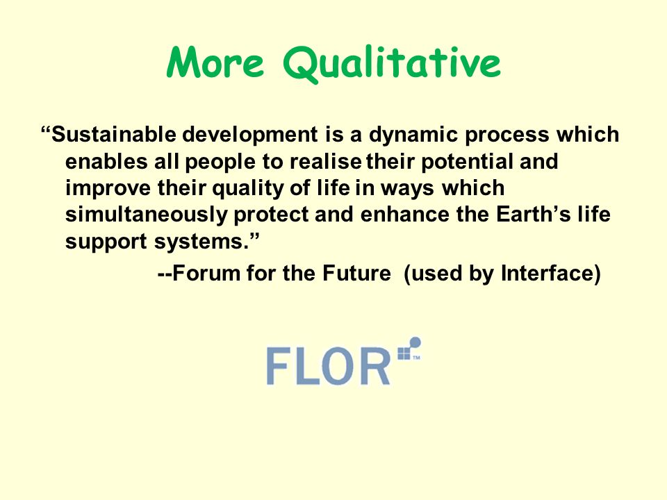 More Qualitative Sustainable development is a dynamic process which enables all people to realise their potential and improve their quality of life in