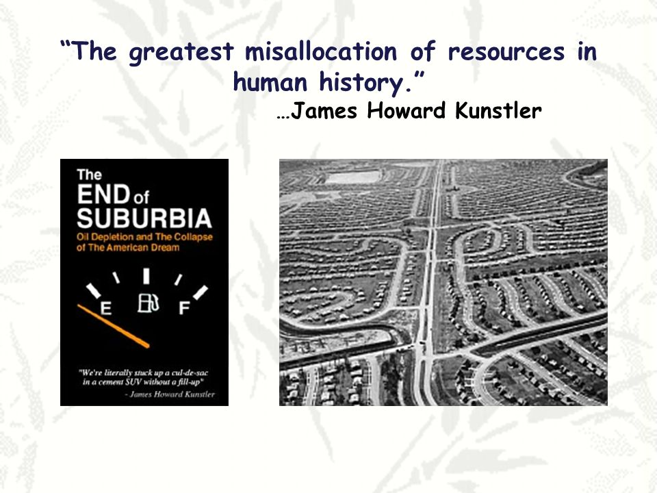 The greatest misallocation of resources in human history. …James Howard Kunstler