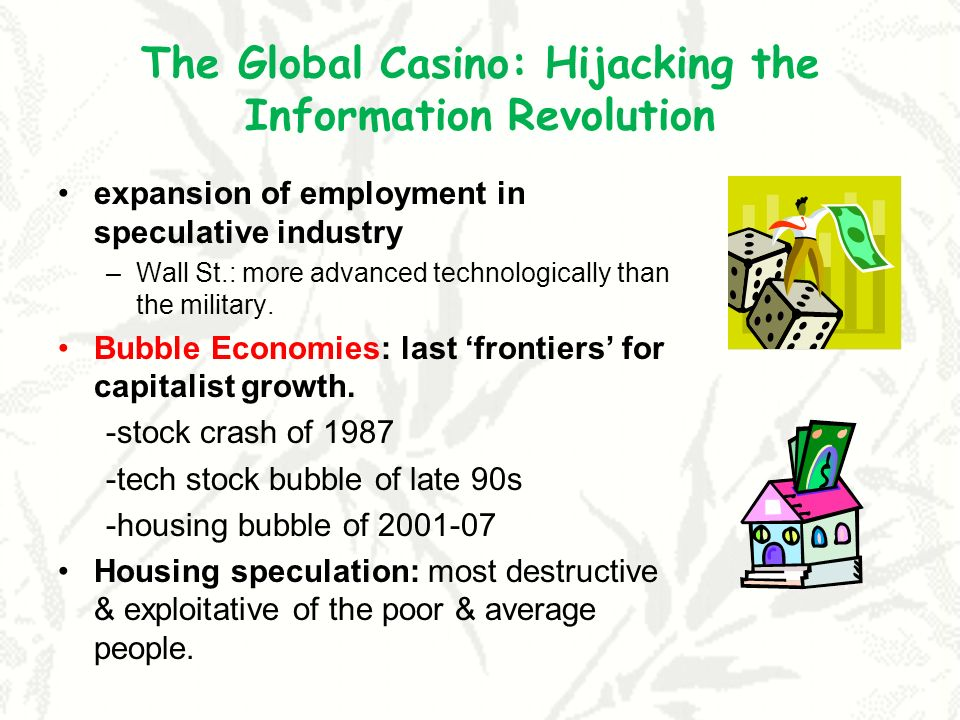 The Global Casino: Hijacking the Information Revolution expansion of employment in speculative industry –Wall St.: more advanced technologically than the military.