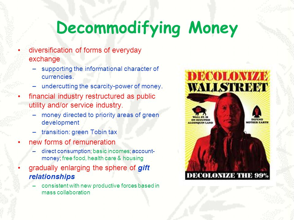 Decommodifying Money diversification of forms of everyday exchange –supporting the informational character of currencies.