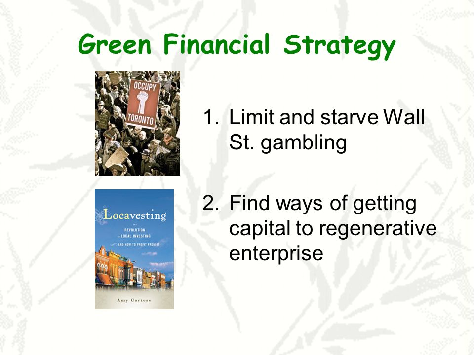 Green Financial Strategy 1.Limit and starve Wall St.