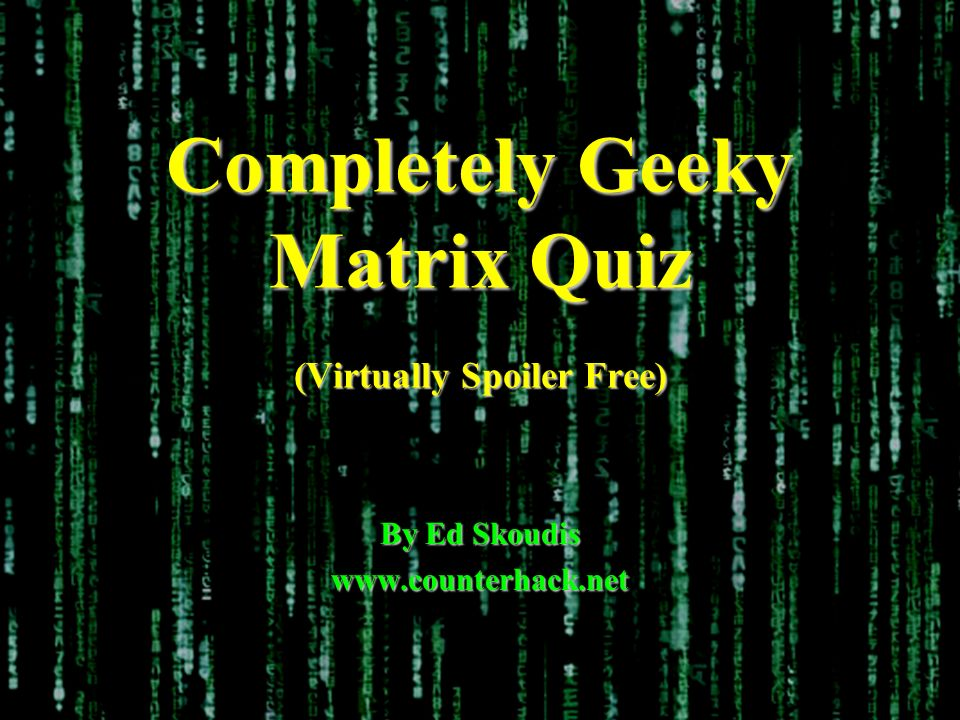 Completely Geeky Matrix Quiz (Virtually Spoiler Free) By Ed Skoudis www.counterhack.net
