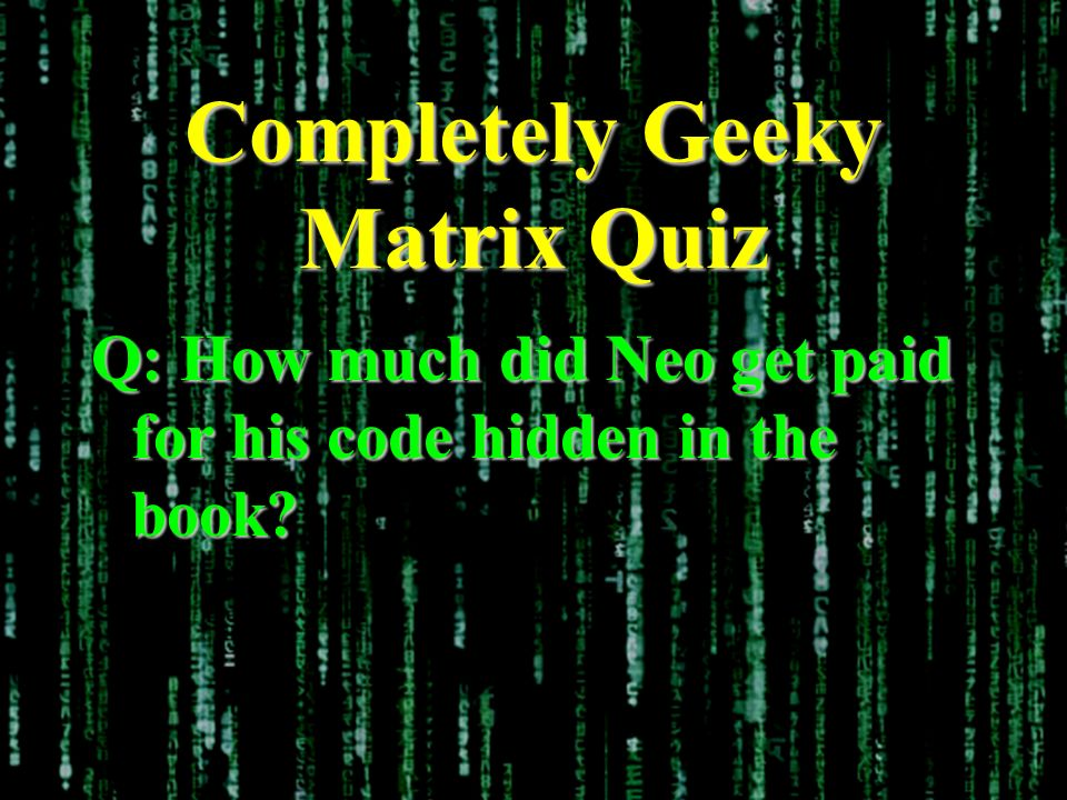 Completely Geeky Matrix Quiz Q: How much did Neo get paid for his code hidden in the book