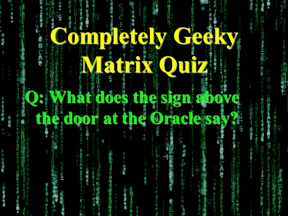 Completely Geeky Matrix Quiz Q: What does the sign above the door at the Oracle say?