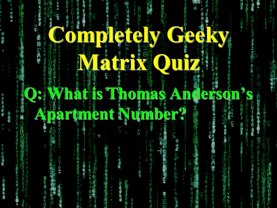 Completely Geeky Matrix Quiz Q: What is Thomas Andersons Apartment Number?