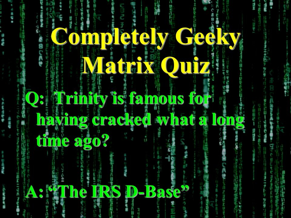 Completely Geeky Matrix Quiz Q: Trinity is famous for having cracked what a long time ago.