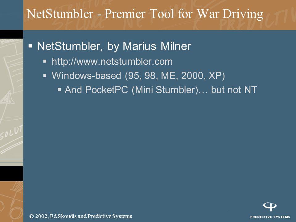 © 2002, Ed Skoudis and Predictive Systems NetStumbler - Premier Tool for War Driving NetStumbler, by Marius Milner http://www.netstumbler.com Windows-based (95, 98, ME, 2000, XP) And PocketPC (Mini Stumbler)… but not NT