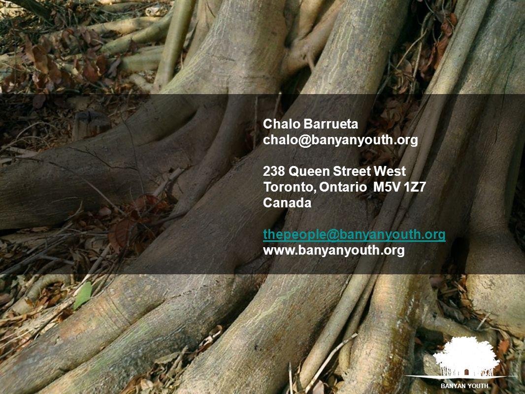Chalo Barrueta chalo@banyanyouth.org 238 Queen Street West Toronto, Ontario M5V 1Z7 Canada thepeople@banyanyouth.org thepeople@banyanyouth.org www.ban