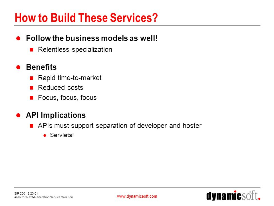 www.dynamicsoft.com SIP 2001 2.23.01 APIs for Next-Generation Service Creation How to Build These Services.