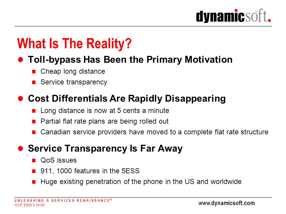 www.dynamicsoft.com U N L E A S H I N G A S E R V I C E S R E N A I S S A N C E WCF 2000 3.14.00 What Is The Reality.