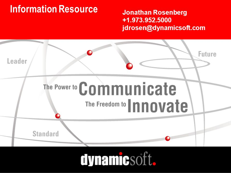 Information Resource Jonathan Rosenberg +1.973.952.5000 jdrosen@dynamicsoft.com