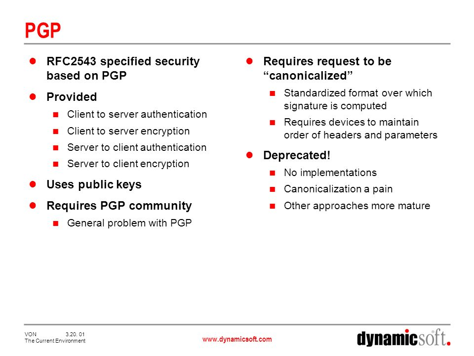 www.dynamicsoft.com VON 3.20. 01 The Current Environment PGP RFC2543 specified security based on PGP Provided Client to server authentication Client t